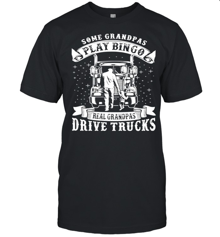 Some Grandpas play bingo real grandpas drive trucks shirt Classic Men's T-shirt