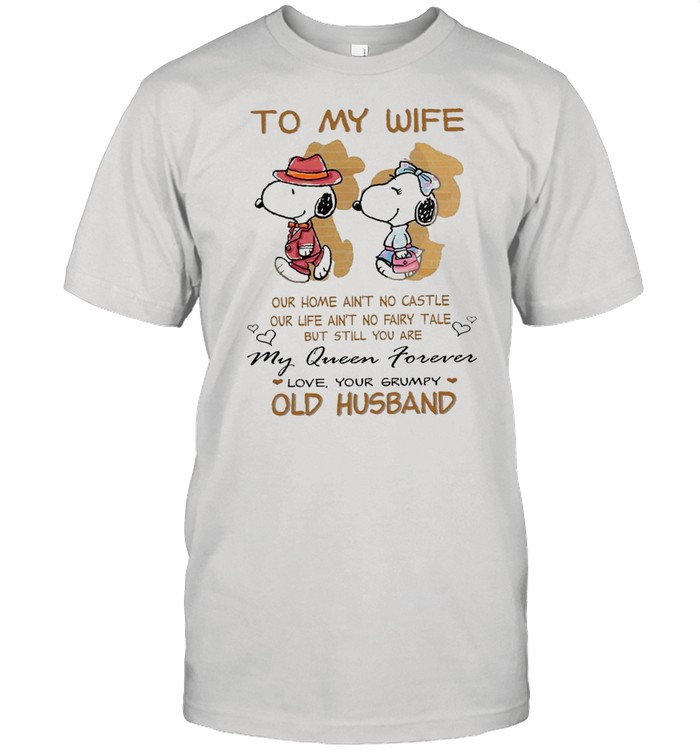 To My Wife Our Home Ain't No Castle My Queen Forever Love Your Grumpy Old Husband Snoopy shirt Classic Men's