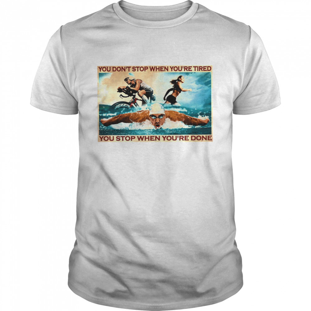 You dont stop when youre tired you stop when youre done shirt Classic Men's