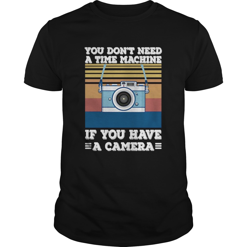 You Dont Need A Time Machine If You Have A Camera Vintage shirt Classic Men's