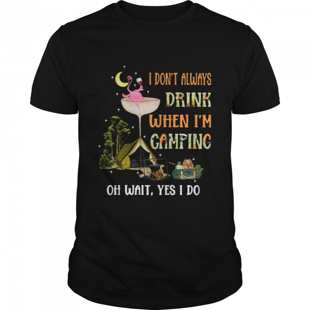 I Don't Always Drink When I'm Camping Oh Wait Yes I Do shirt Classic Men's