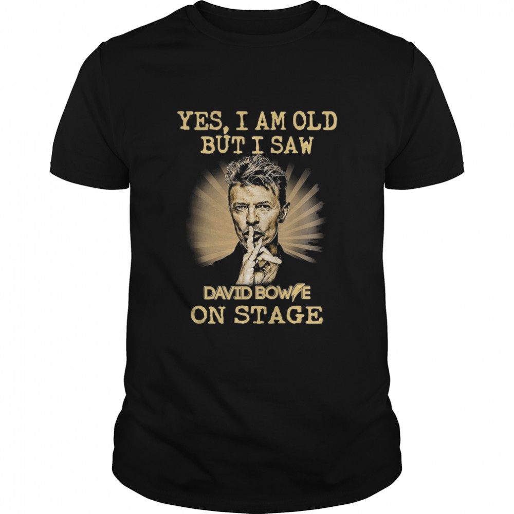 Yes I Am Old But I Saw David Bowie On Stage shirt Classic Men's