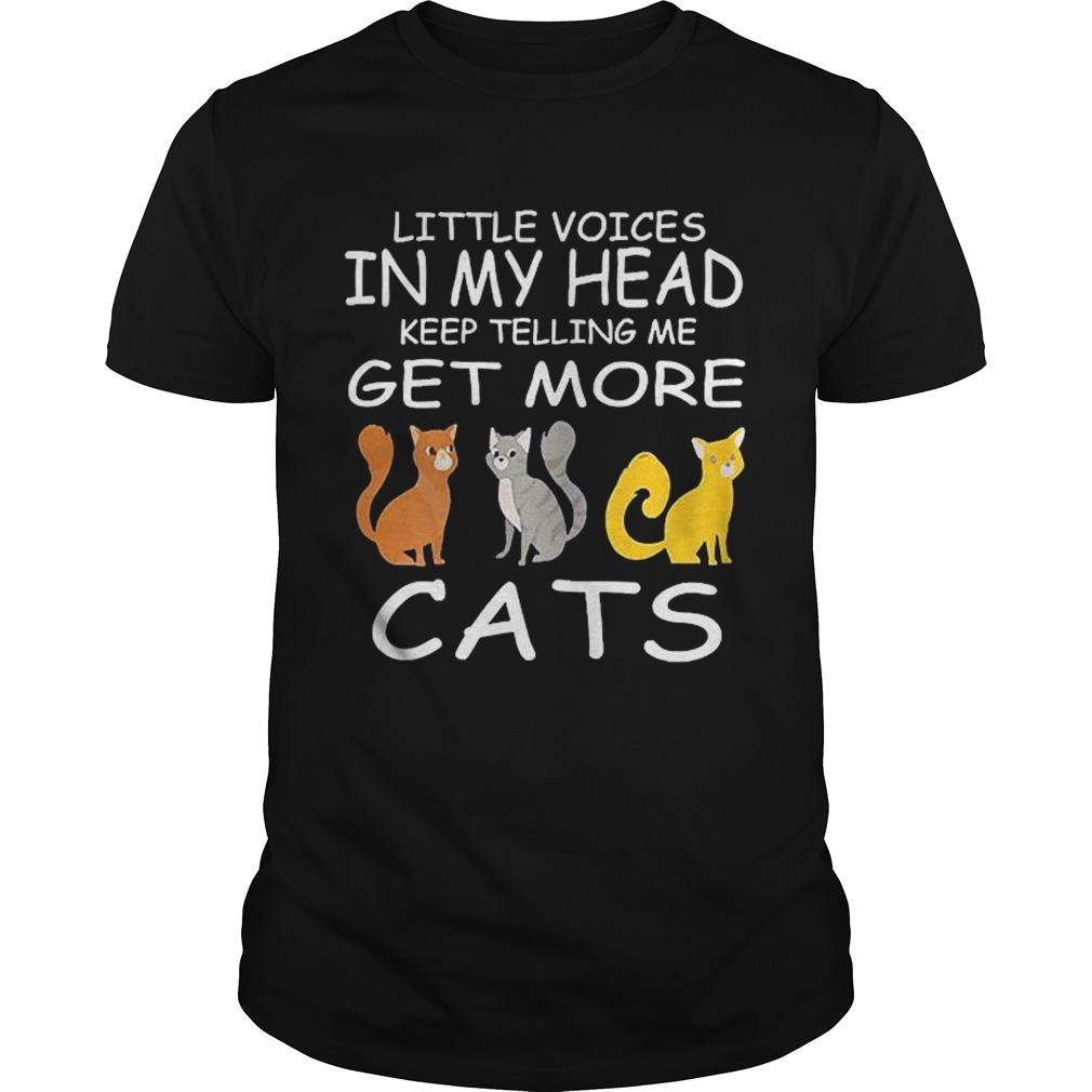 Little Voices Keep Telling Me Get More Cats shirt Classic Men's