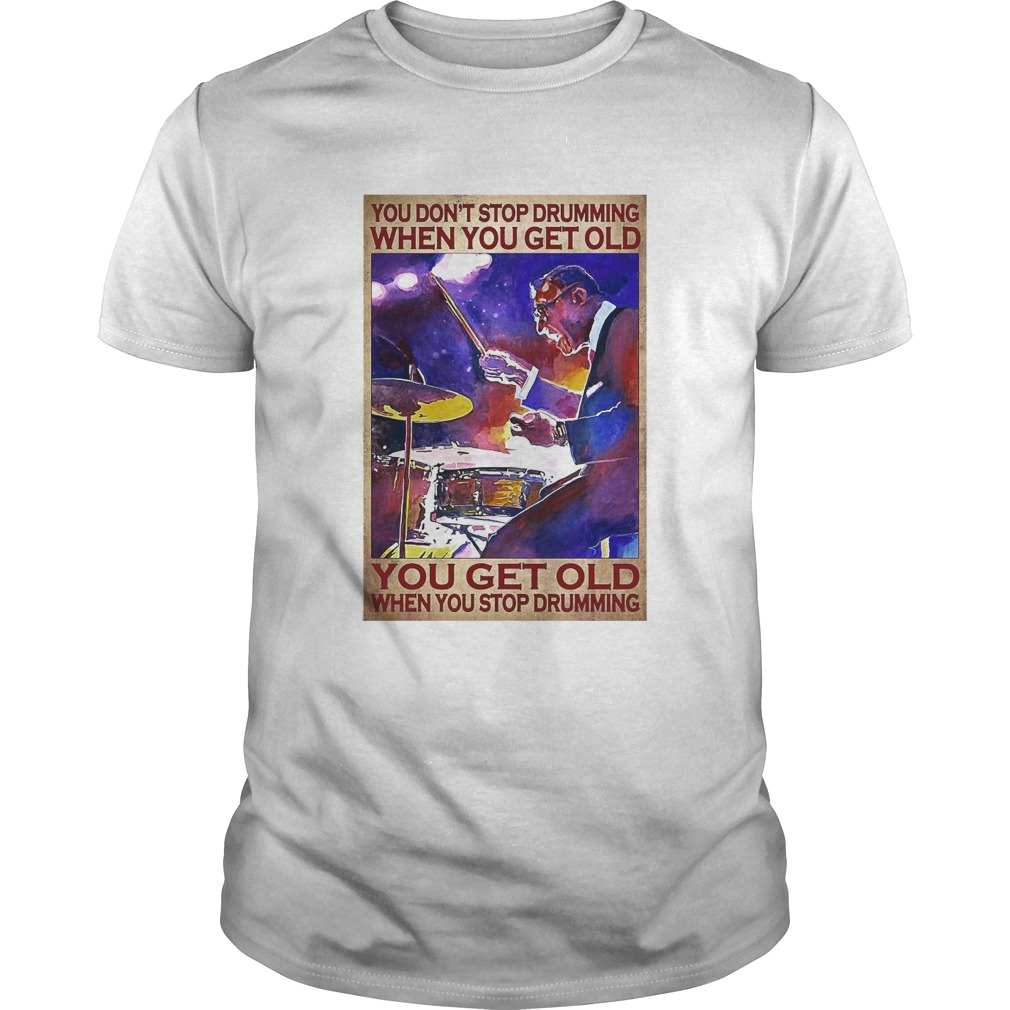 You Dont Stop Drumming When You Get Old You Get Old When You Stop Drumming shirt Classic Men's