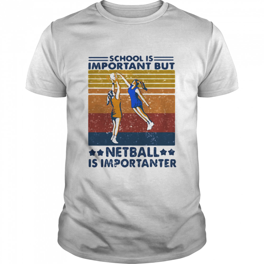 School Is Important But Netball Is Importanter Vintage shirt Classic Men's