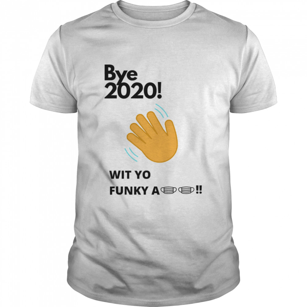 Bye 2020 Quarantine Wit Yo Funky A Mask shirt Classic Men's