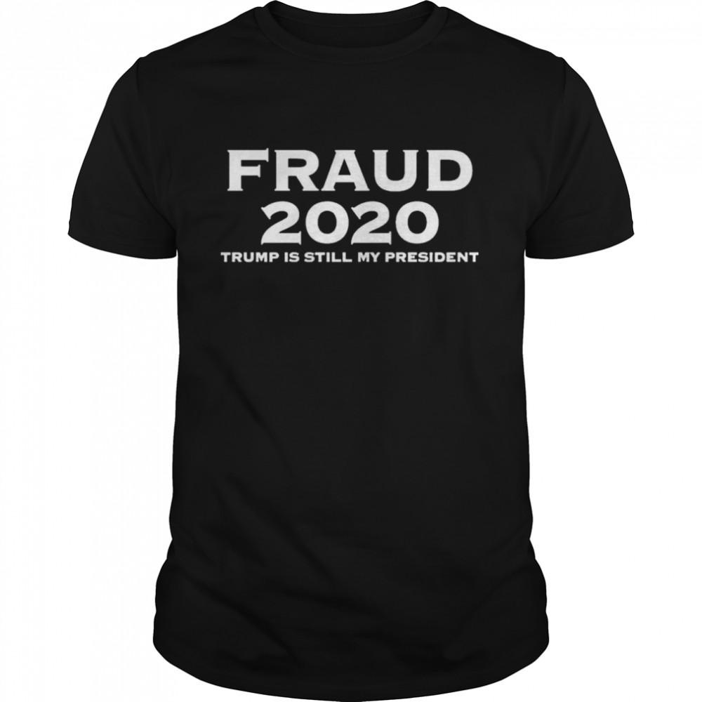 Fraud 2020 Trump is still my president shirt Classic Men's