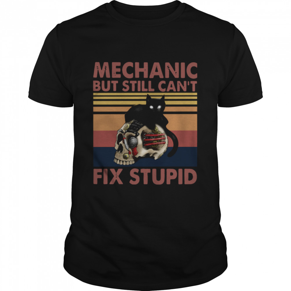 Mechanic But Still Cant Fix Stupid Skull Black Cat Vintage Retro shirt Classic Men's