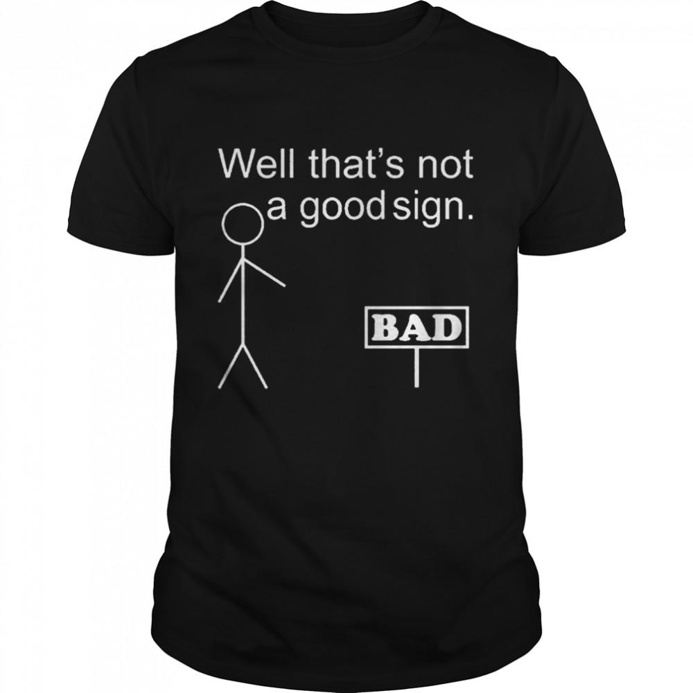 Well Thats Not A Good Sign Bad shirt Classic Men's