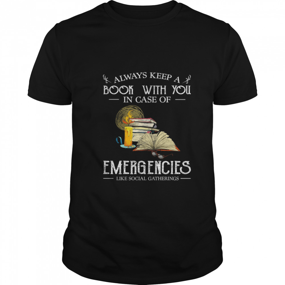 Always Keep A Book With You In Case Of Emergencies Like Social Gatherings shirt Classic Men's