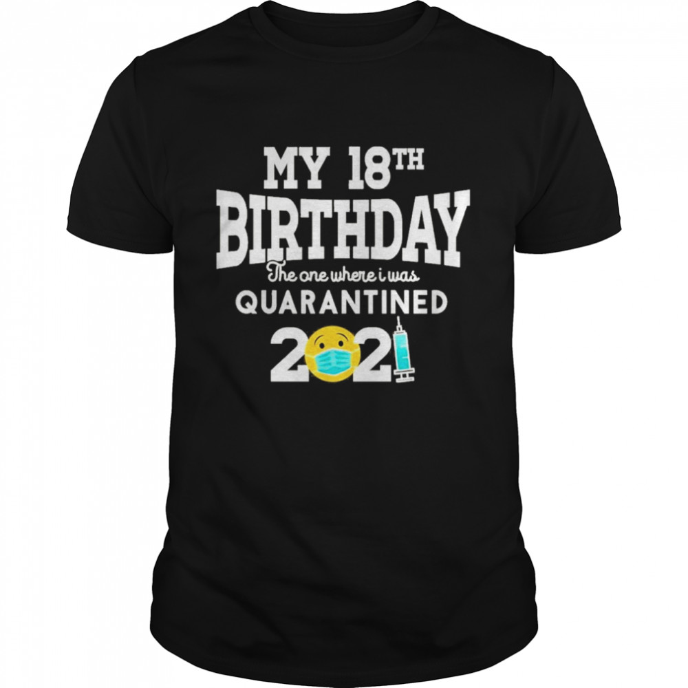 My 18th Birthday the one where I was quarantined 2021 shirt Classic Men's
