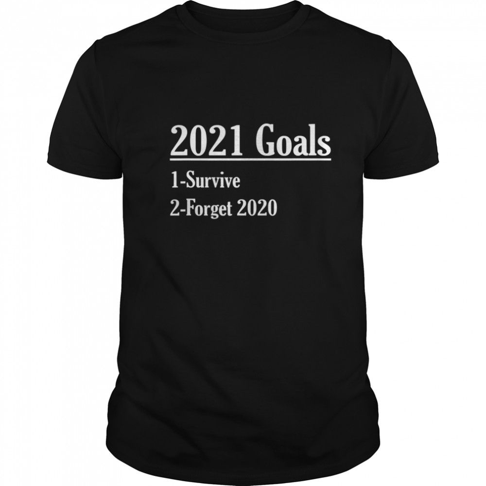 New Year 2021 Goals Survive And Forget shirt Classic Men's