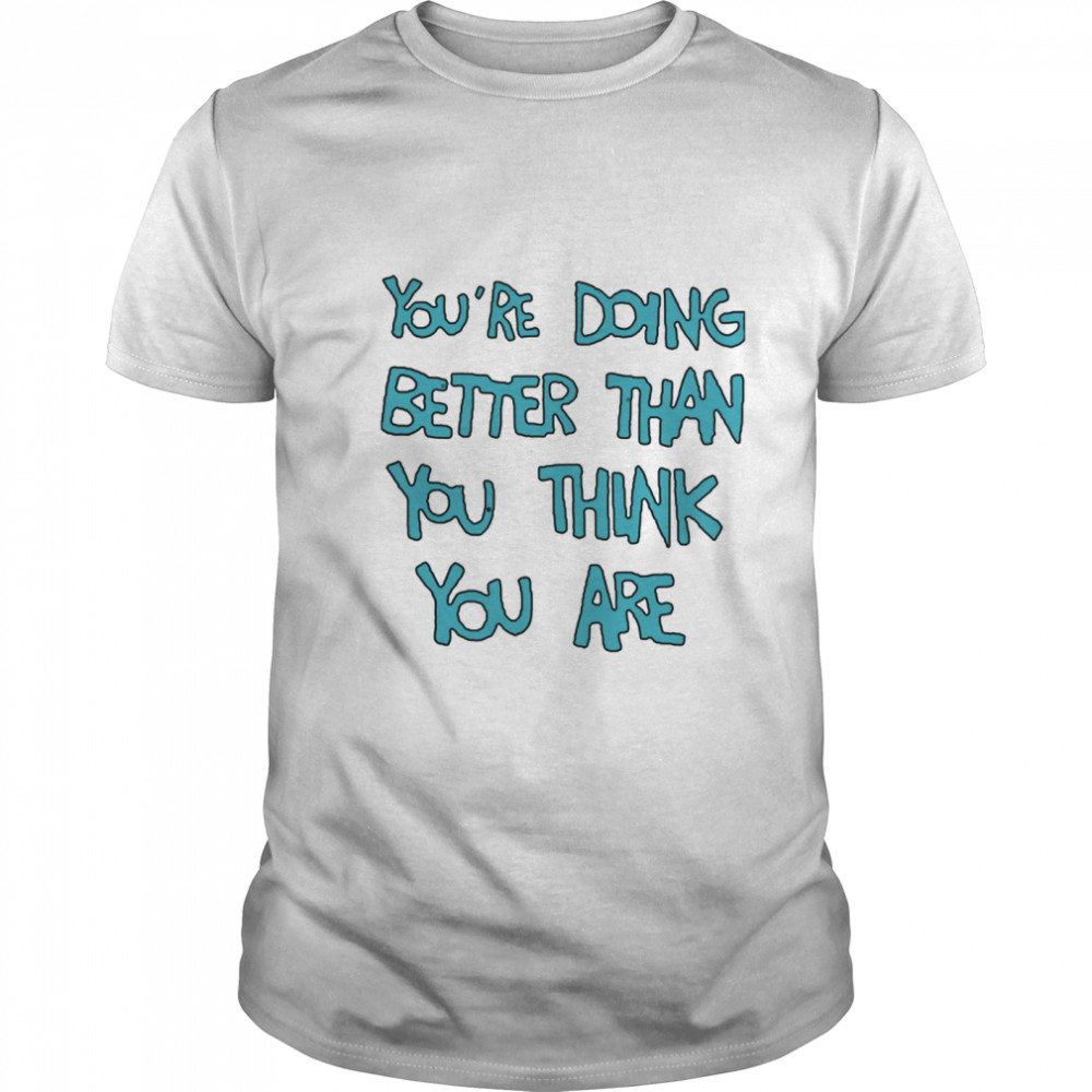 Youre Doing Better Than You Think You Are shirt Classic Men's