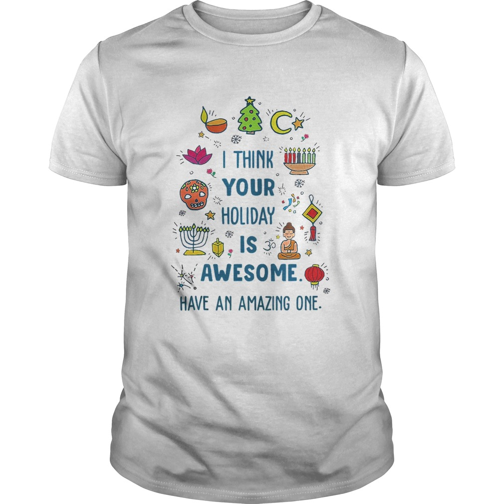 I Think Your Holiday Is Awesome Have An Amazing One Hanukkah shirt Classic Men's