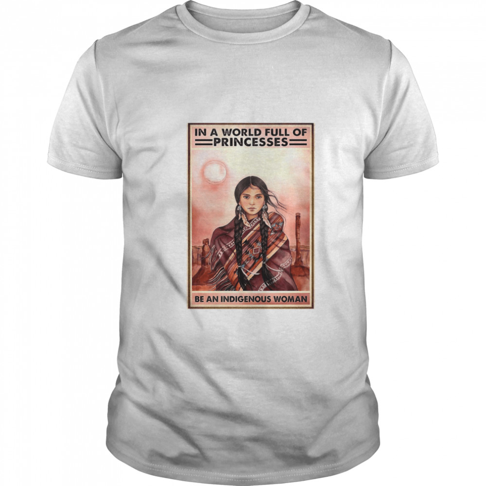 In a world full of princess be an indigenous woman shirt Classic Men's