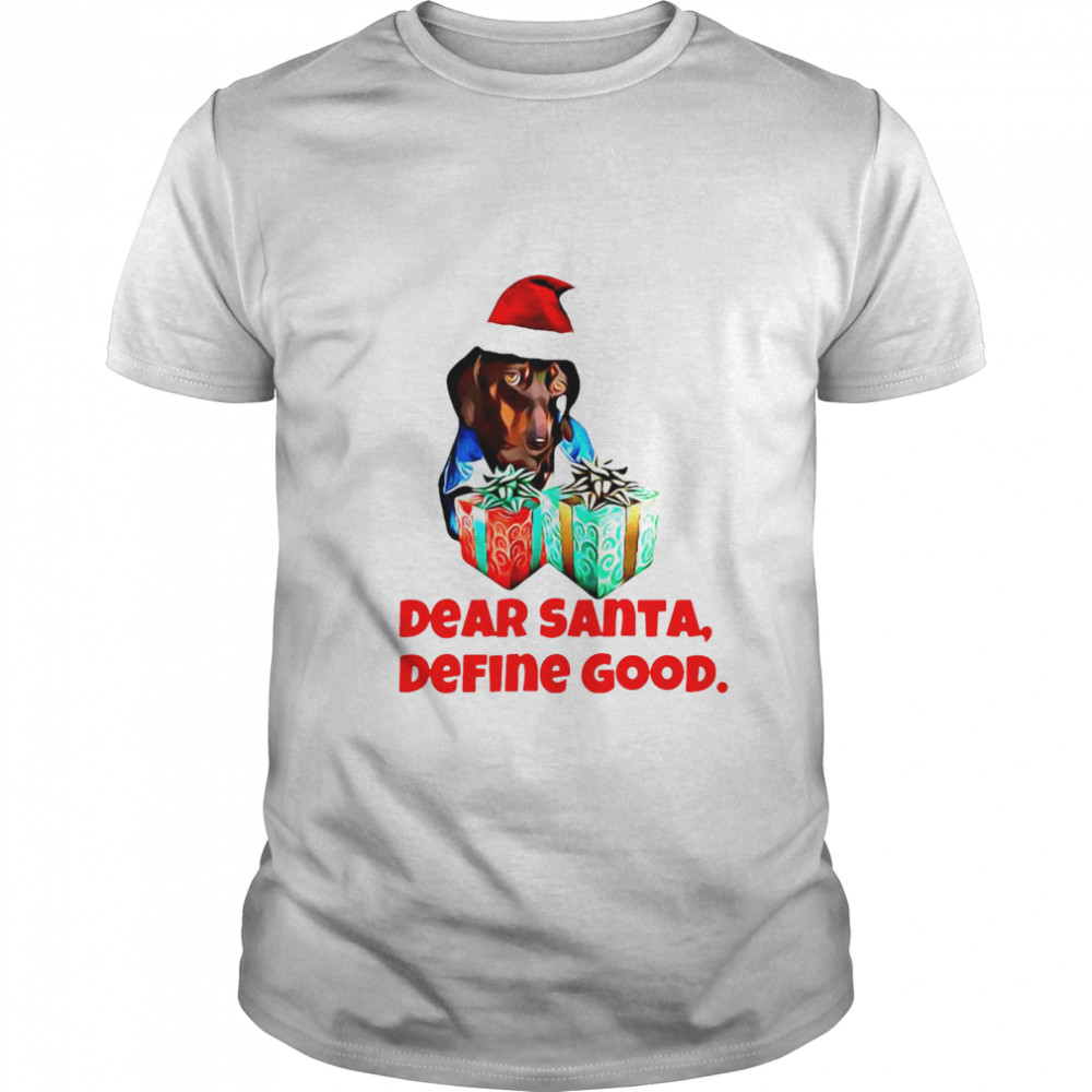 Dog Dear Santa Define Good Christmas shirt Classic Men's