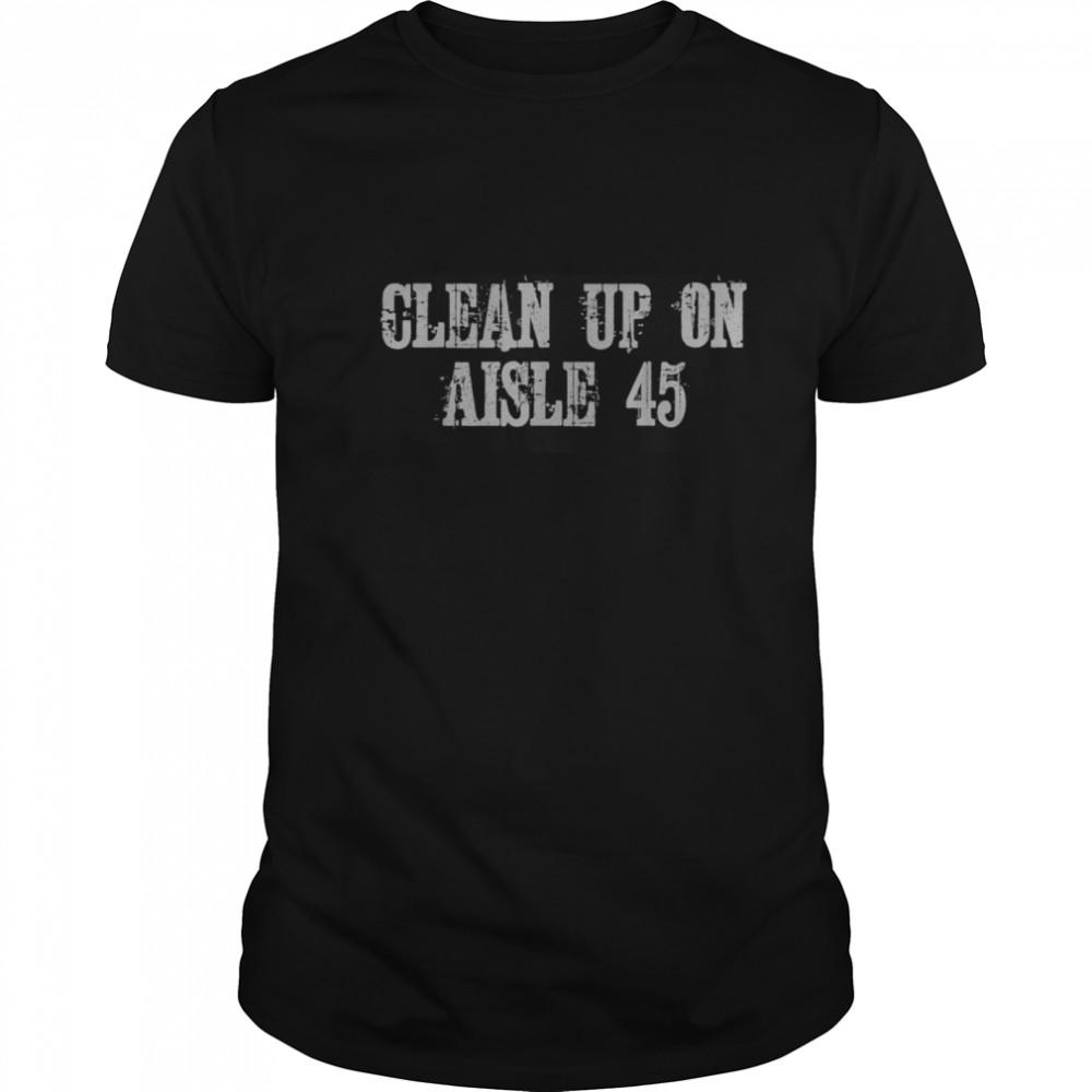 Clean Up On Aisle 45 shirt Classic Men's