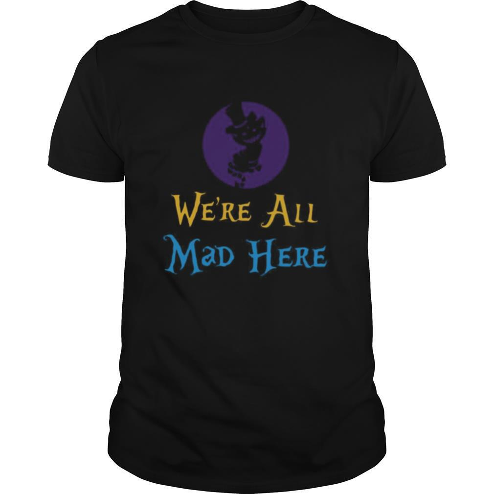 Were All Mad Here shirt Classic Men's