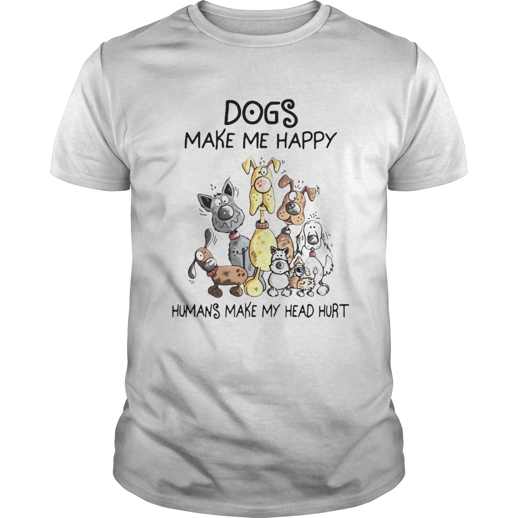 Dogs Make Me Happy Humans Make My Head Hurt shirt Classic Men's