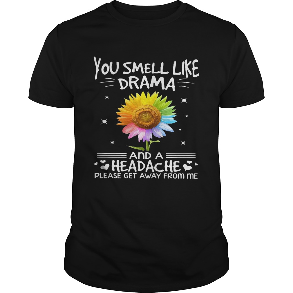 Flower In Many Colors You Smell Like Drama And A Headache Please Get Away From Me shirt Classic Men's
