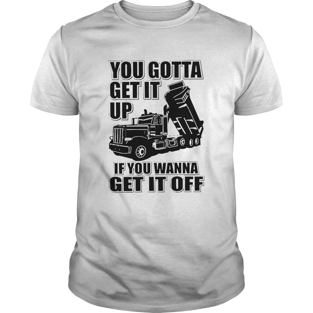 You Gotta Get It Up If You Wanna Get It Off shirt Classic Men's