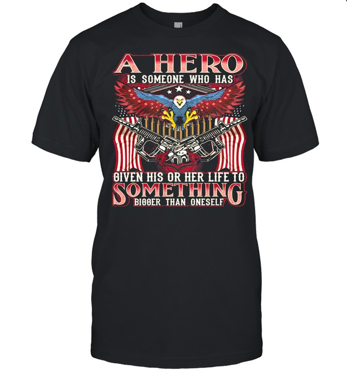 A Hero Is Someone Who Has Given His Or Her Life To Something Bigger Than Oneself Eagle American Flag shirt Classic Men's T-shirt