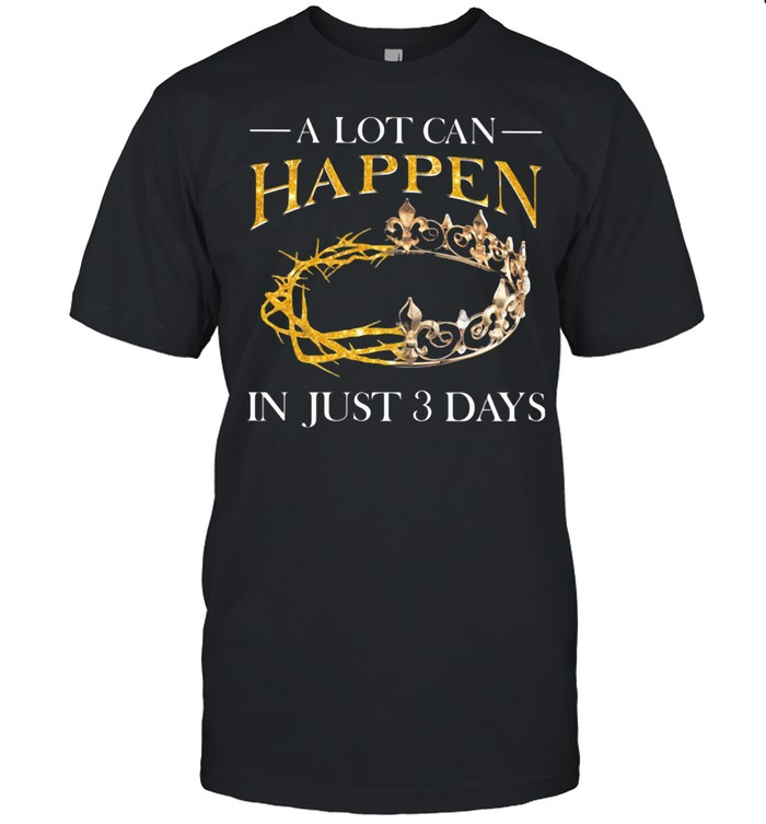 A Lot Can Happen In Just 3 Days Crown shirt Classic Men's T-shirt