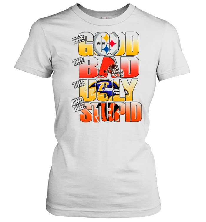 Pittsburgh Steelers The Good Cleveland Browns The Bad Baltimore Ravens The Ugly And Cincinnati Bengals The Stupid shirt Classic Women's T-shirt
