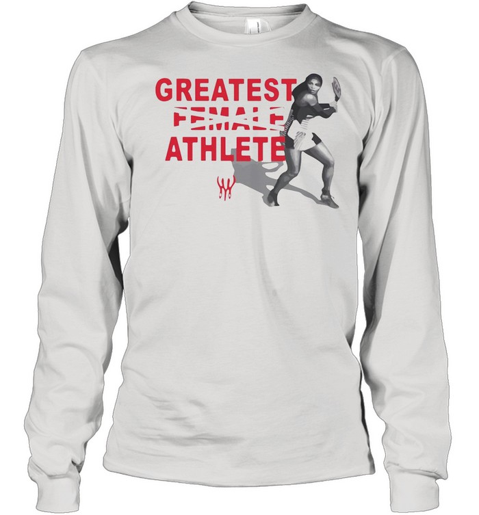 Serena Williams Greatest Female Athlete shirt Long Sleeved T-shirt