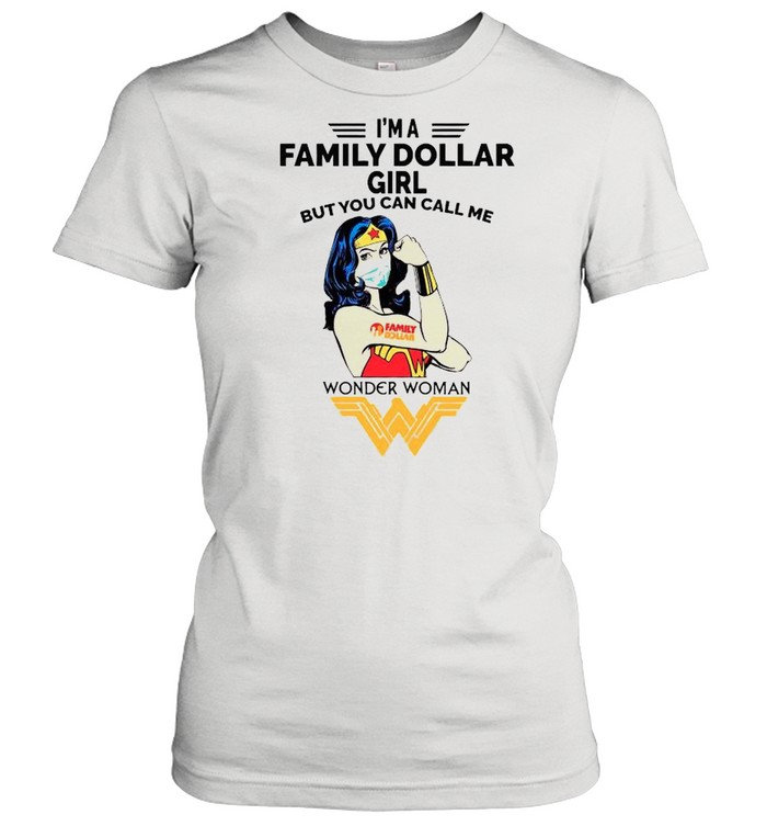 Strong Wonder Woman Face Mask Im A Family Dollar Girl But You Can Call Meshirt Classic Women's T-shirt