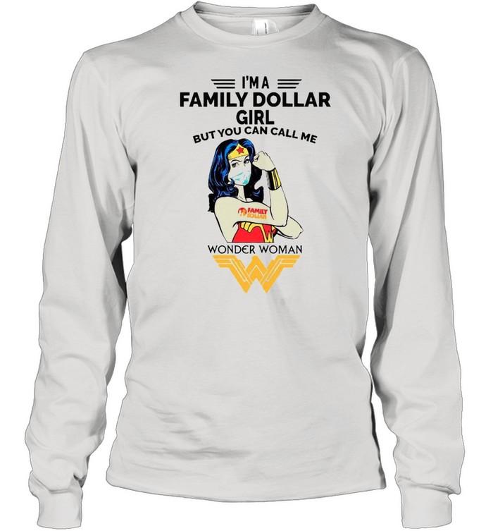 Strong Wonder Woman Face Mask Im A Family Dollar Girl But You Can Call Meshirt Long Sleeved T-shirt