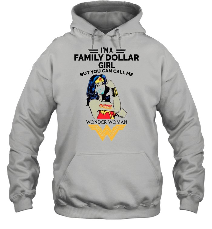 Strong Wonder Woman Face Mask Im A Family Dollar Girl But You Can Call Meshirt Unisex Hoodie