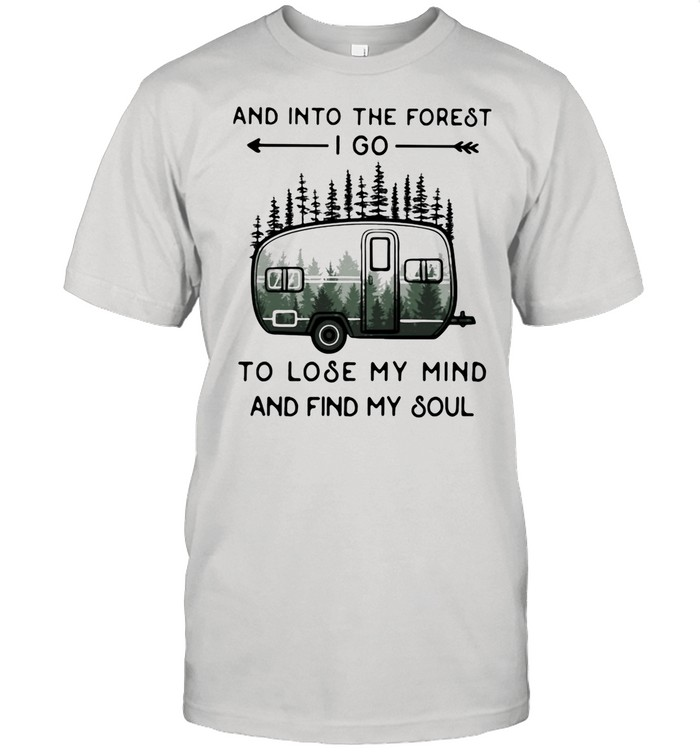 And Into The Forest To Lose My Mind And Find My Soul Camping shirt Classic Men's T-shirt