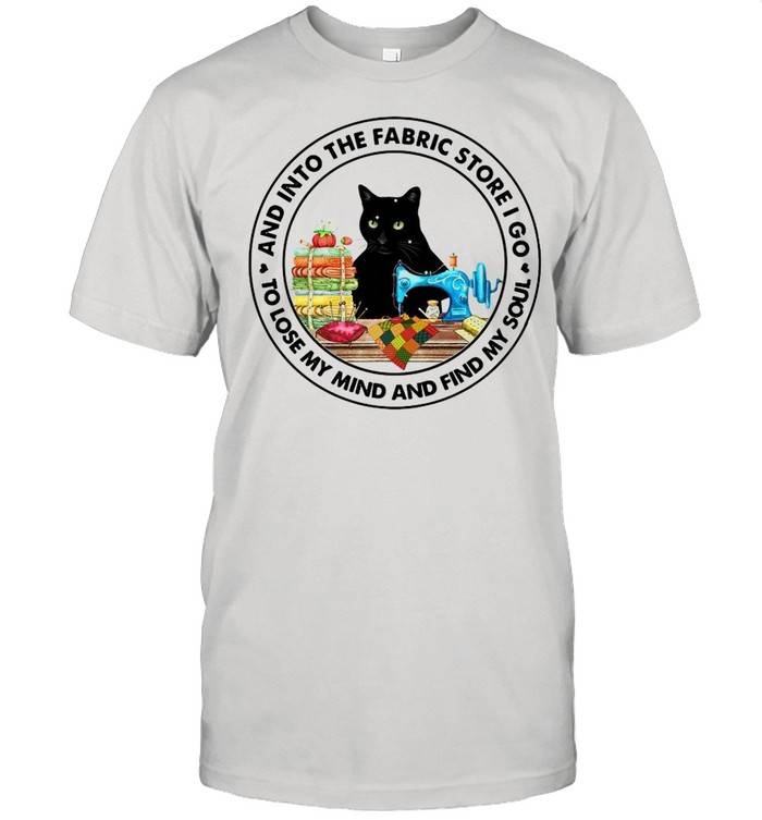 Black Cat And Into The Fabric Store I Go To Lose My Mind And Find My Soul shirt Classic Men's T-shirt