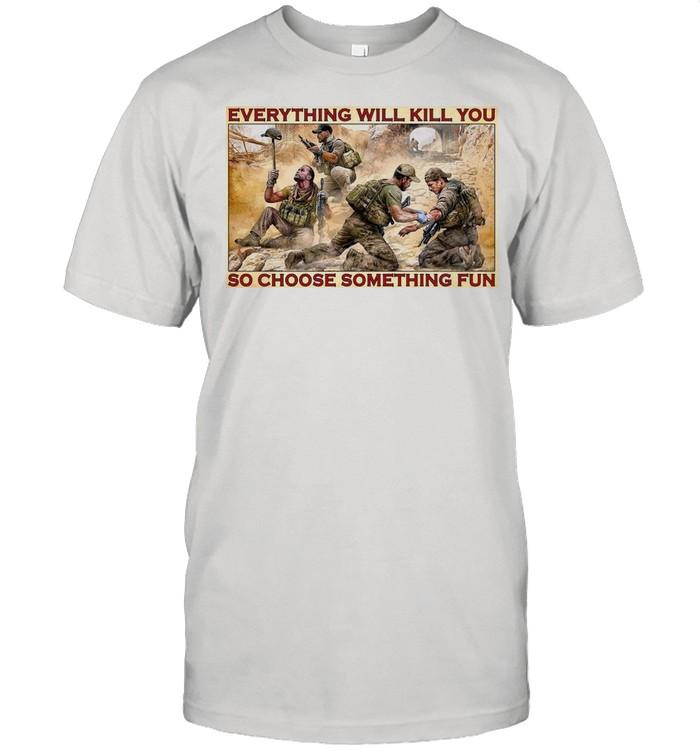Military Everything Will Kill You So Choose Something Fun shirt Classic Men's T-shirt
