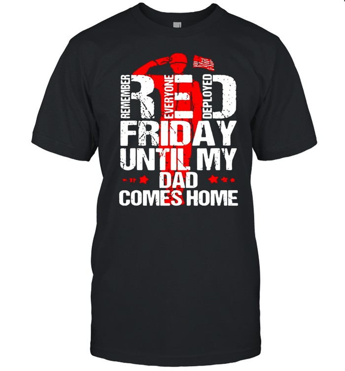 Red Friday Until My Dad Comes Home shirt Classic Men's T-shirt