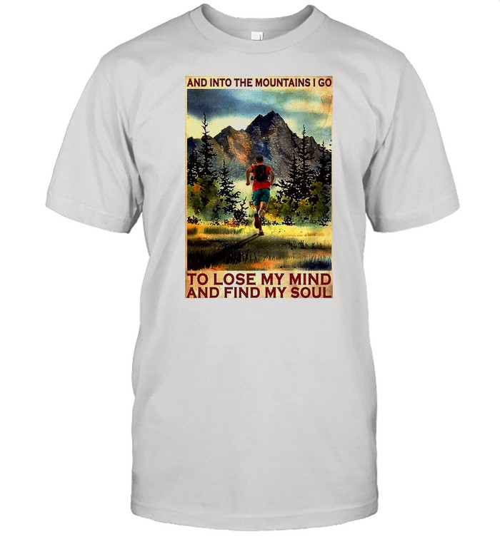 Running And Into The Mountain I Go Running To Lose My Mind And Find My Soul Poster shirt Classic Men's T-shirt