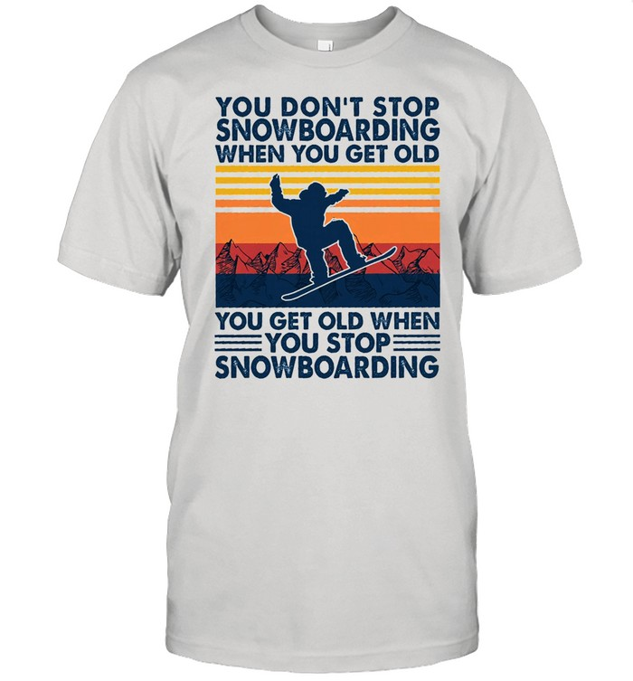 You dont stop snowboarding when you get older you get old when you stop snowboarding vintage shirt Classic Men's T-shirt