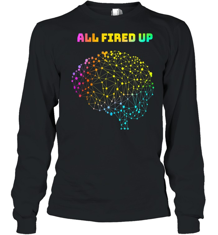 All Fired Up Autism Dyslexia ADHD Neurodiversity FASD Be You shirt Long Sleeved T-shirt