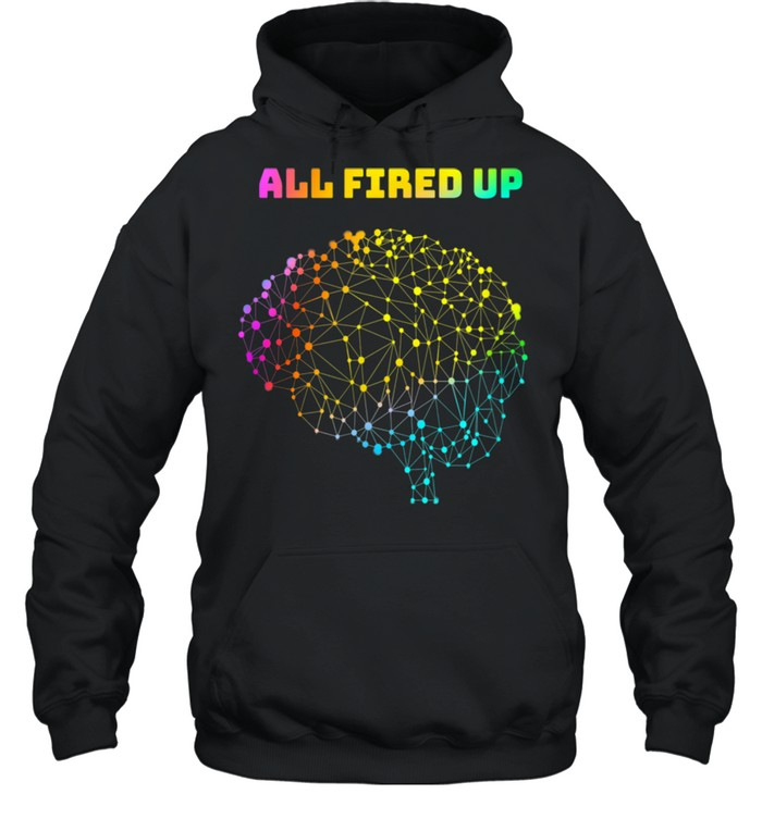 All Fired Up Autism Dyslexia ADHD Neurodiversity FASD Be You shirt Unisex Hoodie