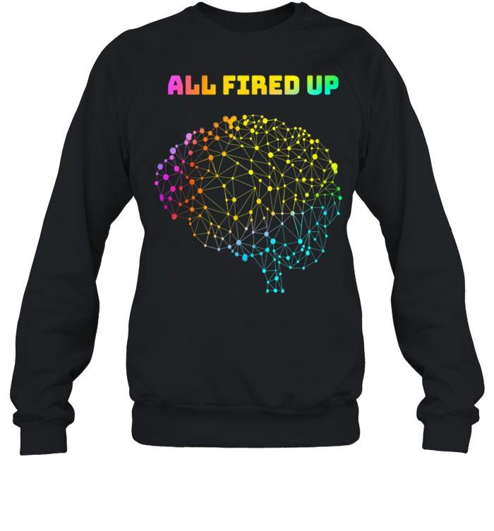 All Fired Up Autism Dyslexia ADHD Neurodiversity FASD Be You shirt Unisex Sweatshirt