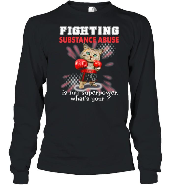 Fighting Cat Substance Abuse Awareness shirt Long Sleeved T-shirt