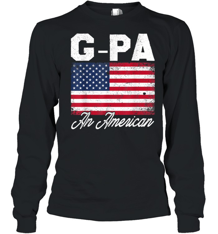 GPA An American Patriotic 4th of July Fathers Day shirt Long Sleeved T-shirt