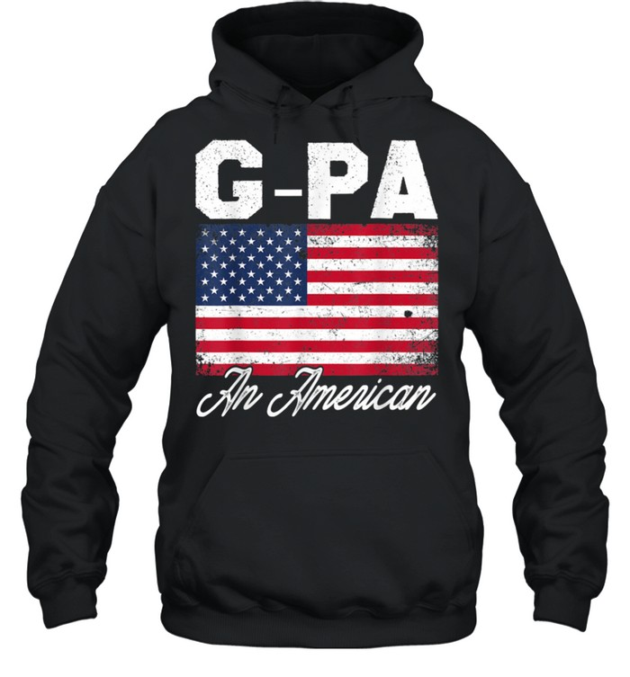 GPA An American Patriotic 4th of July Fathers Day shirt Unisex Hoodie