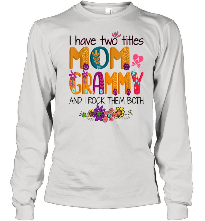 I Have Two Titles Mom And Grammy Mom Colorful shirt Long Sleeved T-shirt