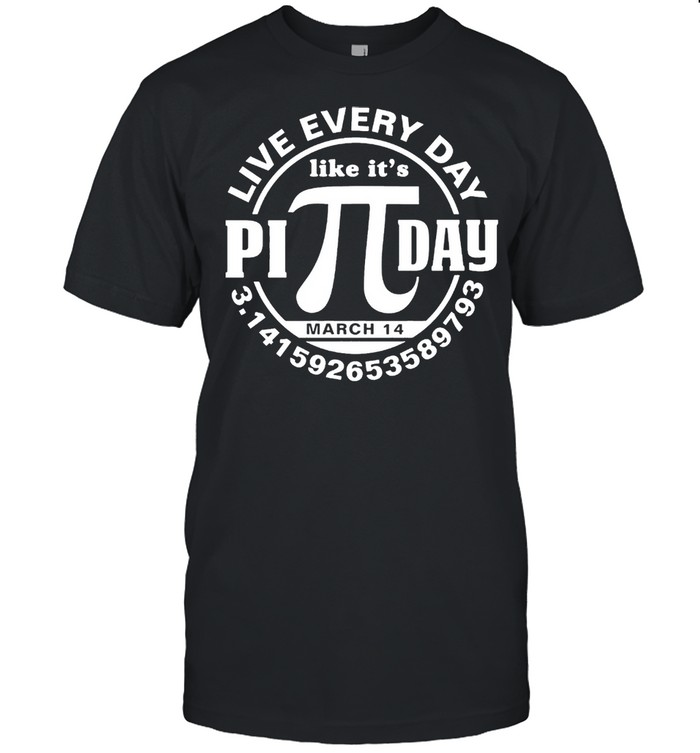 Live every day like its Pi day shirt Classic Men's T-shirt