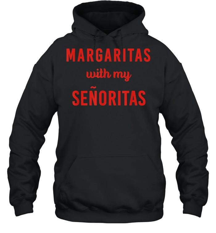 Margarita with My Senoritas shirt Unisex Hoodie