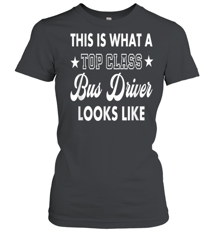 This Is What A Top Class Bus Driver Looks Like shirt Classic Women's T-shirt
