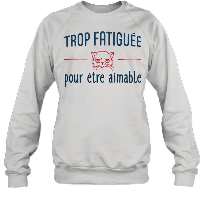 Trop Fatiguee Pour Etre Animable shirt Unisex Sweatshirt