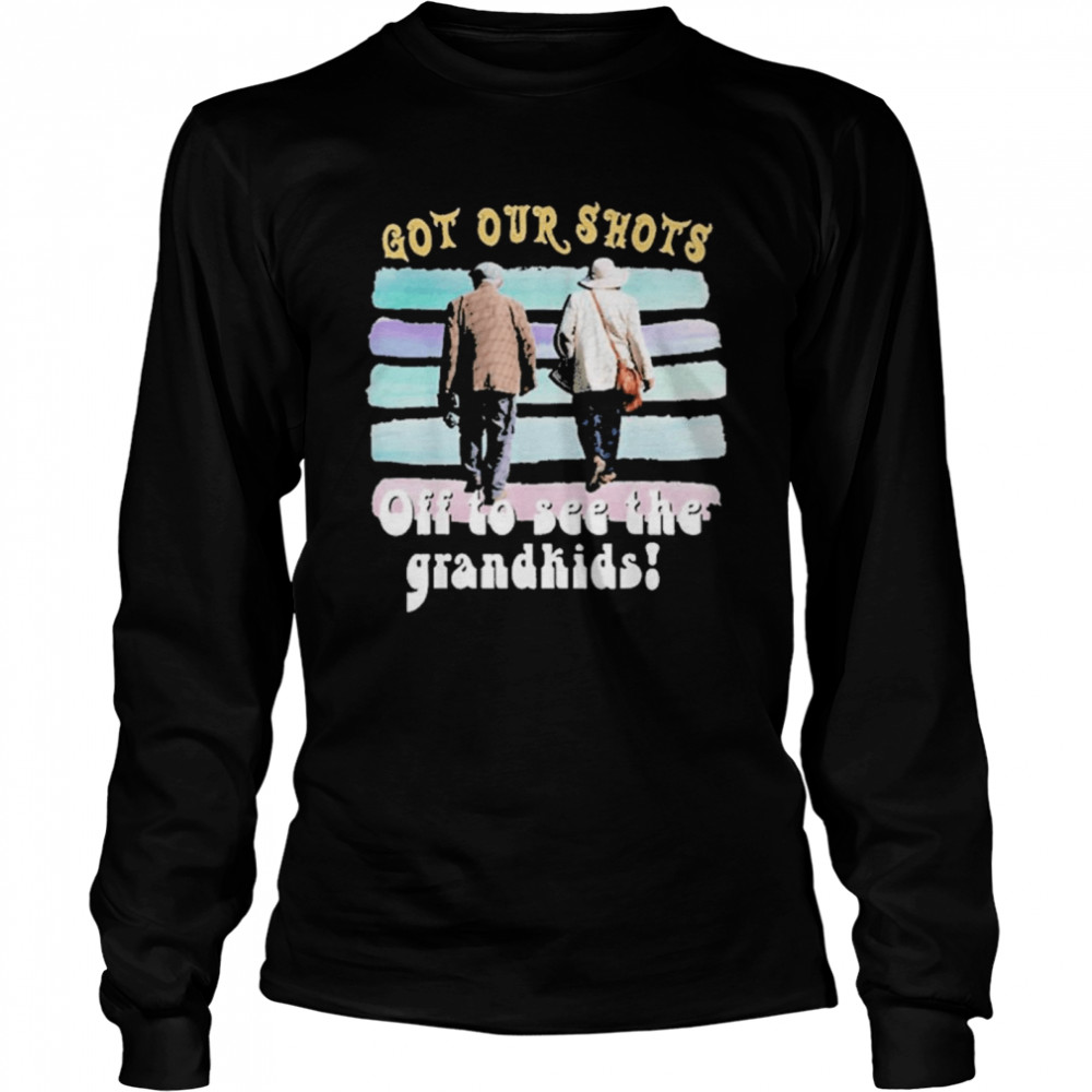 Got your Shots off to see the Grandkids shirt Long Sleeved T-shirt